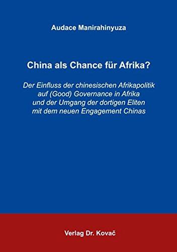 9783830074939: China als Chance für Afrika?: Der Einfluss der chinesischen Afrikapolitik auf (Good) Governance in Afrika und der Umgang der dortigen Eliten mit dem neuen Engagement Chinas