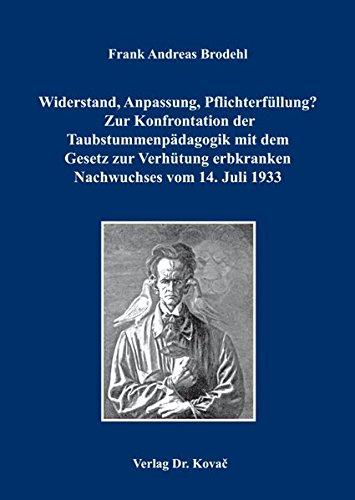 9783830075653: Widerstand, Anpassung, Pflichterfüllung? Zur Konfrontation der Taubstummenpädagogik mit dem Gesetz zur Verhütung erbkranken Nachwuchses vom 14. Juli 1933