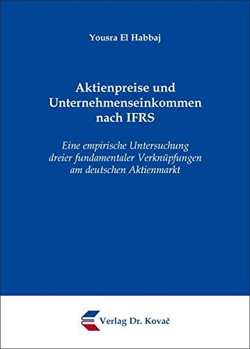 9783830077121: Aktienpreise und Unternehmenseinkommen nach IFRS. Eine empirische Untersuchung dreier fundamentaler Verkn?pfungen am deutschen Aktienmarkt