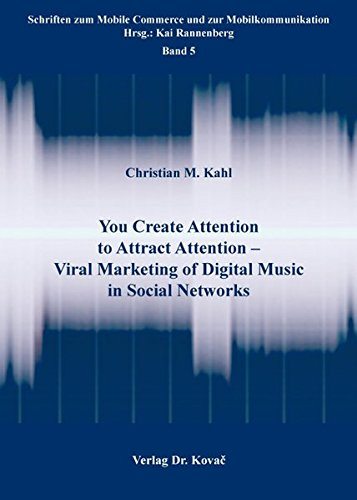 9783830077626: You Create Attention to Attract Attention - Viral Marketing of Digital Music in Social Networks