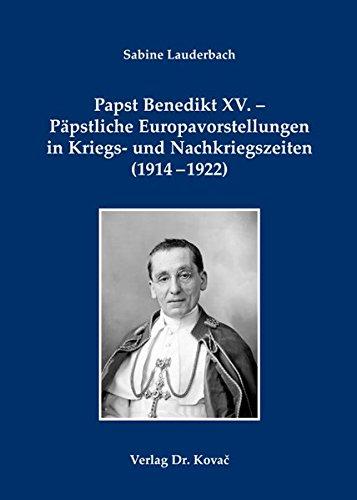 9783830083474: Papst Benedikt XV. - Päpstliche Europavorstellungen in Kriegs- und Nachkriegszeiten (1914-1922)