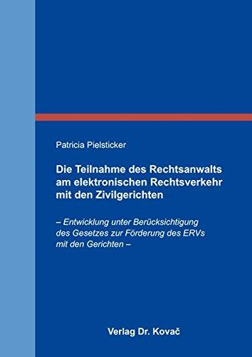 9783830083498: Die Teilnahme des Rechtsanwalts am elektronischen Rechtsverkehr mit den Zivilgerichten. Entwicklung unter Bercksichtigung des Gesetzes zur Frderung des ERVs mit den Gerichten