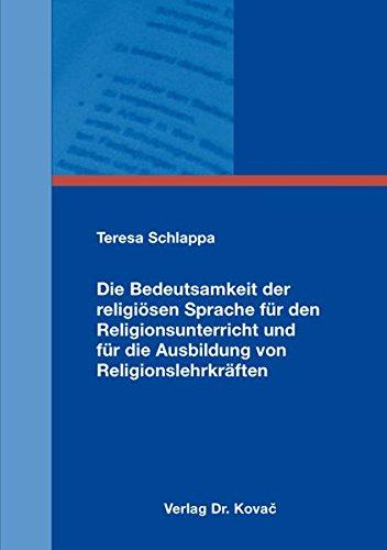9783830084648: Die Bedeutsamkeit der religi�sen Sprache f�r den Religionsunterricht und f�r die Ausbildung von Religionslehrkr�ften