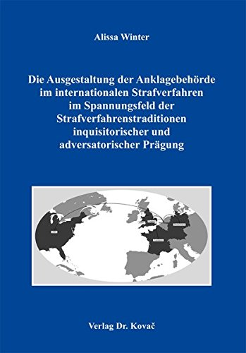9783830085386: Die Ausgestaltung der Anklagebehörde im internationalen Strafverfahren im Spannungsfeld der Strafverfahrenstraditionen inquisitorischer und adversatorischer Prägung.