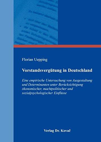 9783830085942: Vorstandsvergütung in Deutschland. Eine empirische Untersuchung von Ausgestaltung und Determinanten unter Ber?cksichtigung ökonomischer, machtpolitischer und sozialpsychologischer Einflüsse