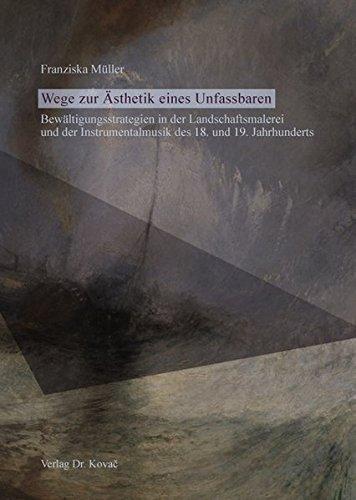 9783830086192: Wege zur Ästhetik eines Unfassbaren - Bewältigungsstrategien in der Landschaftsmalerei und der Instrumentalmusik des 18. und 19. Jahrhunderts