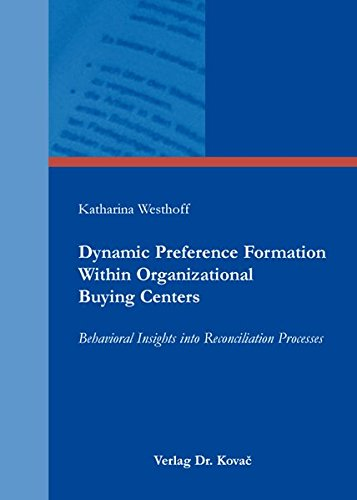 9783830086901: Dynamic Preference Formation Within Organizational Buying Centers. Behavioral Insights into Reconciliation Processes
