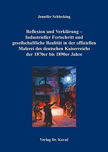 9783830087250: Reflexion und Verklärung - Industrieller Fortschritt und gesellschaftliche Realität in der offiziellen Malerei des deutschen Kaiserreichs der 1870er bis 1890er Jahre