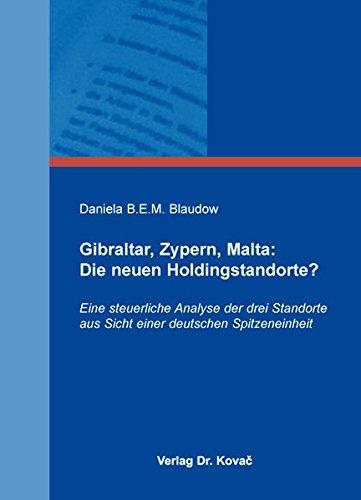 9783830089728: Gibraltar, Zypern, Malta: Die neuen Holdingstandorte? Eine steuerliche Analyse der drei Standorte aus Sicht einer deutschen Spitzeneinheit