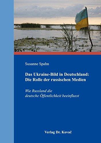 9783830091202: Das Ukraine-Bild in Deutschland: Die Rolle der russischen Medien. Wie Russland die deutsche Öffentlichkeit beeinflusst