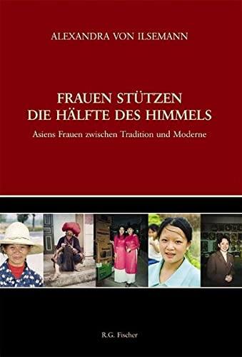 9783830108184: Frauen stützen die Hälfte des Himmels. Asiens Frauen zwischen Tradition und Moderne;