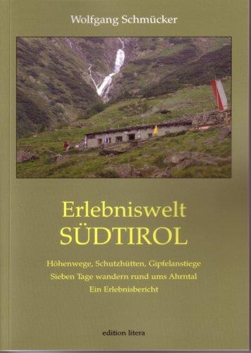 9783830110804: Erlebniswelt S�dtirol: H�henwege, Schutzh�tten, Gipfelanstiege. Sieben Tage wandern rund ums Ahrntal. Ein Erlebnisbericht