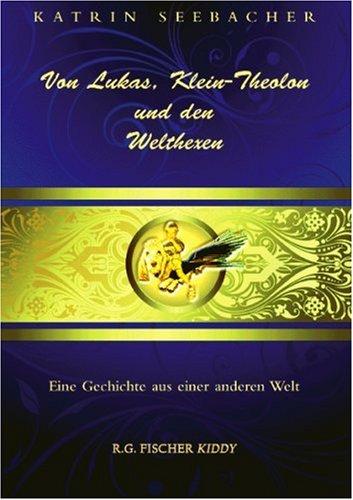 9783830111382: Von Lukas, Klein-Theolon und den Welthexen: Eine Geschichte aus einer anderen Welt