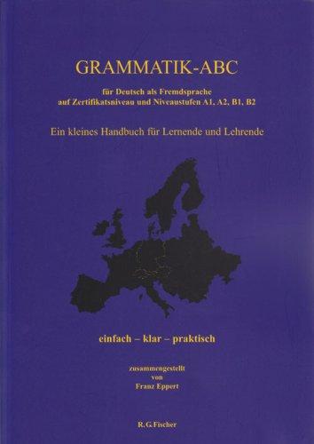 9783830111948: Grammatik-ABC für Deutsch als Fremdsprache auf Zertifikatsniveau und Niveaustufen A1, A2, B1, B2: Ein kleines Handbuch für Lernende und Lehrende einfach - klar - praktisch