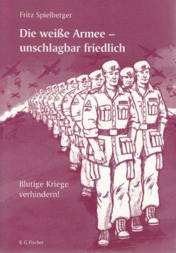 9783830112389: Die wei�e Armee - unschlagbar friedlich: Blutige Kriege verhindern!