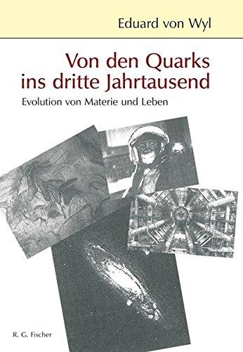 Von den Quarks ins dritte Jahrtausend: Evolution von Materie und Leben: Eduard von Wyl