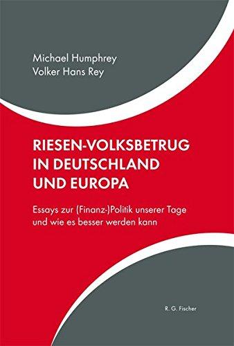 9783830117179: Riesen-Volksbetrug in Deutschland und Europa: Essays zur (Finanz-) Politik unserer Tage und wie es besser werden kann