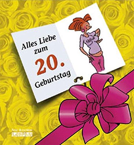 9783830340843: Alles Liebe zum 20. Geburtstag! Frauen: (Geburtstagsbuch für Frauen)