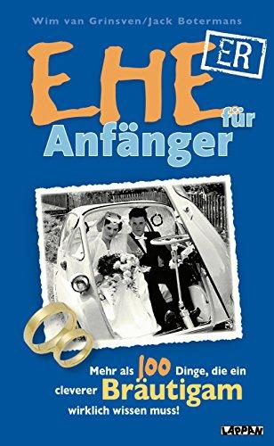 9783830362241: Ehe für Anfänger: Mehr als 100 Dinge, die ein cleverer Bräutigam wissen muss!