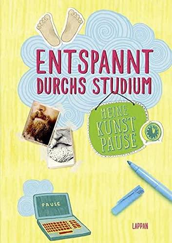 Entspannt durchs Studium: Meine Kunstpause: Antje Haubner; Christiane Hahn