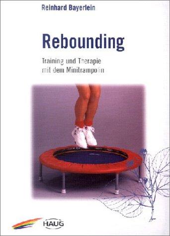 Rebounding. Training und Therapie mit dem Minitrampolin: Bayerlein, Reinhard