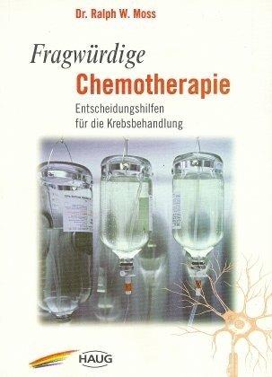 9783830408703: Fragw�rdige Chemotherapie: Entscheidungshilfen f�r die Krebsbehandlung