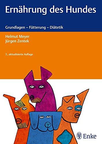 Ernährung des Hundes: Grundlagen - Fütterung - Diätetik - Meyer Helmut, Zentek Jürgen