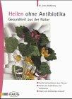 9783830420040: Heilen ohne Antibiotika
