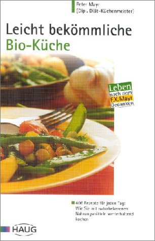 9783830420415: Leicht bekömmliche Bio-Küche: 406 Rezepte für jeden Tag: Wie Sie mit naturbelassenen Nahrungsmitteln werterhaltend kochen