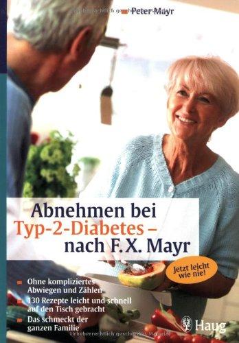 9783830421085: Abnehmen bei Diabetes Typ 2 - nach F.X. Mayr: Ohne kompliziertes Abwiegen und Zählen. 130 Rezepte leicht und schnell auf den Tisch gebracht. Das schmeckt der ganzen Familie