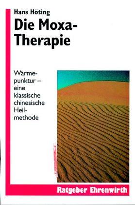 9783830421351: Die Moxa - Therapie. Wärmepunktur - Eine klassische chinesische Heilmethode