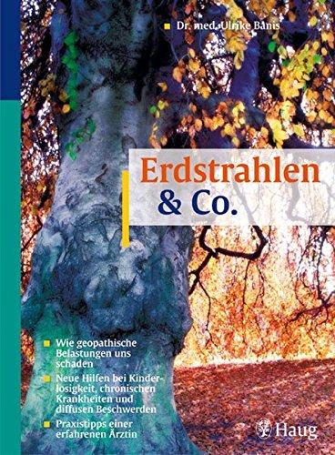 Erdstrahlen und Co: Wie geopathische Belastungen uns: Banis, Ulrike
