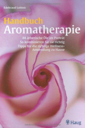 9783830421825: Handbuch Aromatherapie: 88 ätherische Öle im Porträt. So kombinieren Sie richtig. Tipps für die richtige Wellness-Anwendung zu Hause