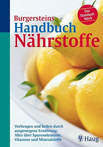 9783830421948: Burgersteins Handbuch Nährstoffe: Vorbeugen und heilen durch ausgewogene Ernährung: Alles über Spurenelemente, Vitamine und Mineralstoffe