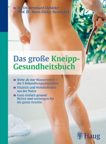 9783830422266: Das große Kneipp-Gesundheitsbuch: Mehr als nur Wassertreten - die 5 Behandlungsprinzipien. Vitalität und Wohlbefinden aus der Natur. Ganz einfach gesund: Heilen und vorbeugen für die ganze Familie