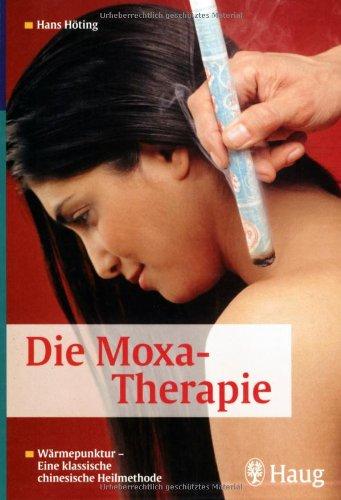 9783830422389: Die Moxa - Therapie: Wärmepunktur - Eine klassische chinesische Heilmethode