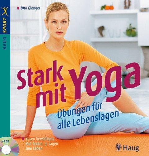 Stark mit Yoga: Das Übungsbuch für alle Lebenslagen/mit CD: Krisen bewältigen, ...