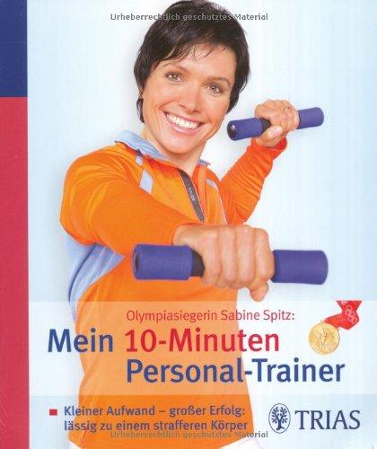 9783830422907: Sabine Spitz: Mein 10- Minuten Personal-Trainer: Kleiner Aufwand - großer Erfolg: Lässig zu einem strafferen Körper