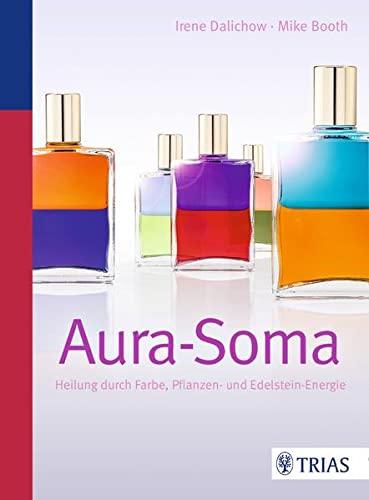 9783830423478: Aura-Soma: Heilung durch Farbe, Pflanzen- und Edelsteinenergie