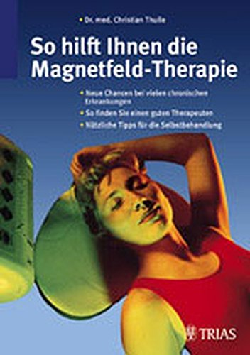 9783830430469: So hilft Ihnen die Magnetfeld-Therapie.