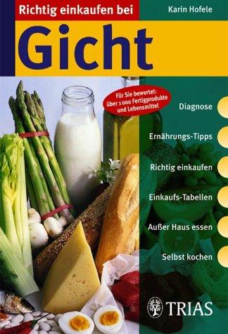 9783830430841: Richtig einkaufen bei Gicht: Für Sie bwertet: über 1000 Fertigprodukte und Lebensmittel