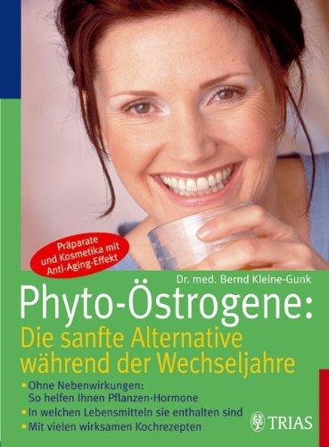 9783830430889: Phyto-Östrogene: Die sanfte Alternative während der Wechseljahre: Ohne Nebenwirkungen: So helfen Ihnen Pflanzen-Hormone. In welchen Lebensmitteln und Präparaten sie enthalten sind. Mit tollen Rezepten