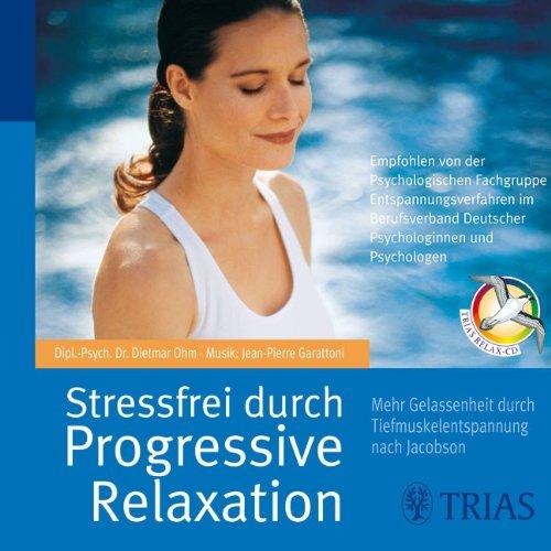 Stressfrei durch Progressive Relaxation. CD: Mehr Gelassenheit: Jean-Pierre Garattoni; Dietmar