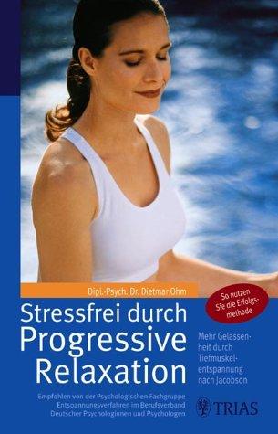 Stressfrei durch Progressive Relaxation.: Dietmar Ohm