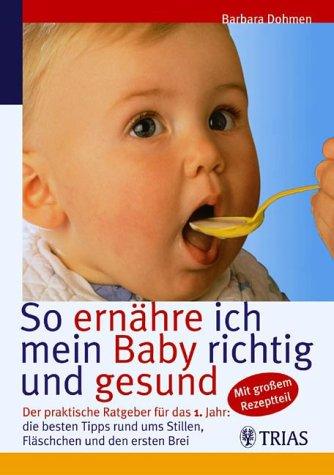 9783830431046: So ernähre ich mein Baby richtig und gesund: Der praktische Ratgeber für das 1. Jahr: die besten Tipps rund ums Stillen, Fläschchen und den ersten Brei. Mit grossem Rezeptteil