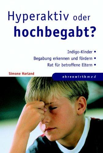 9783830431992: Hyperaktiv oder hochbegabt?: Indigo-Kinder. Begabung erkenne und fördern. Rat für betroffene Eltern