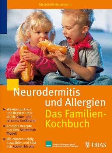 9783830432180: Neurodermitis und Allergien. Das Familienkochbuch: Weniger Juckreiz und bessere Haut durch säure- und reizarme Ernährung. Erprobte Rezepte aus dem ... auswählen und köstlich kochen für alle