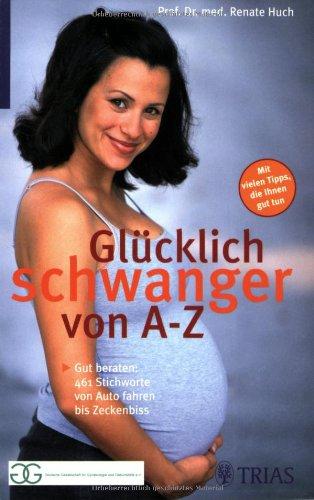 9783830432463: Glücklich schwanger von A - Z: Gut beraten: Über 200 Stichworte von Aquajogging bis Zeckenbiss