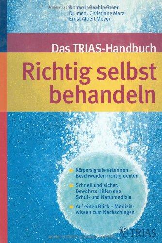 9783830432531: Das TRIAS-Handbuch Richtig selbst behandeln: Körpersignale erkennen - Beschwerden richtig deuten. Schnell und sicher: Bewährte Hilfen aus Schul- und ... einen Blick: Medizinwissen zum Nachschlagen