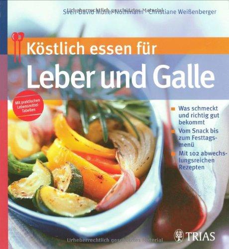 9783830432937: Köstlich essen für Leber und Galle: Was schmeckt und richtig gut bekommt. Vom Snack bis zum Festtagsmenü. Mit 102 abwechslungsreichen Rezepten